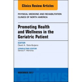 Promoting Health and Wellness in the Geriatric Patient, An Issue of Physical Medicine and Rehabilitation Clinics of North Americ