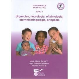 Fundamentos de pediatría Tomo V: Urgencias, Neurologia, Oftalmología, Otorrinolaringología, Ortopedia